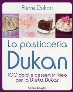 Foto Cover di La pasticceria Dukan. 100 dolci e dessert in linea con la dieta Dukan, Libro di Pierre Dukan, edito da Sperling & Kupfer
