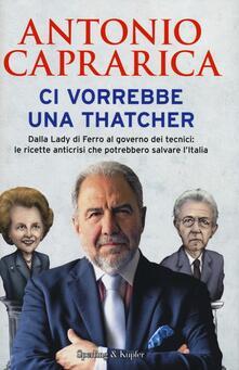 Ci vorrebbe una Thatcher - Antonio Caprarica - copertina