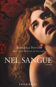 Foto Cover di Nel sangue, Libro di Francesca Petrizzo, edito da Frassinelli