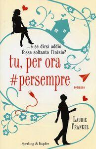 Foto Cover di Tu, per ora #persempre, Libro di Laurie Frankel, edito da Sperling & Kupfer