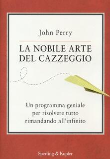 La nobile arte del cazzeggio. Un programma geniale per risolvere tutto rimandando all'infinito - John Perry - copertina