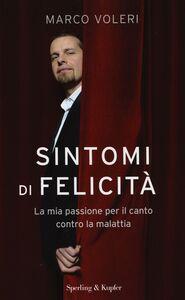 Libro Sintomi di felicità. La mia passione per il canto contro la malattia Marco Voleri , Giuseppe Gazzola