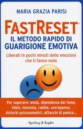 Fastreset®. Il metodo rapido di guarigione emotiva