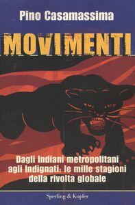 Libro Movimenti. Dagli Indiani Metropolitani agli Indignati, le mille stagioni della rivolta globale Pino Casamassima