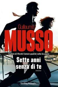 Foto Cover di Sette anni senza di te, Libro di Guillaume Musso, edito da Sperling & Kupfer