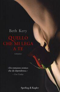Foto Cover di Quello che mi lega a te, Libro di Beth Kery, edito da Sperling & Kupfer