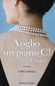 Libro Voglio un piano C! C... come Chanel Lois Cahall