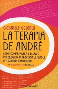 Libro La terapia De André. Come comprendere il disagio psicologico attraverso le parole del grande cantautore Gabriele Catania