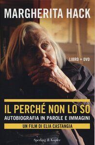 Foto Cover di Il perché non lo so. Autobiografia in parole e immagini. Con DVD, Libro di Margherita Hack, edito da Sperling & Kupfer