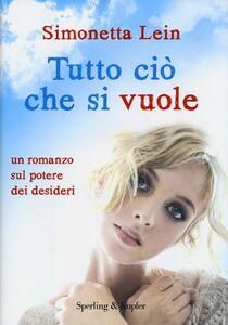 Foto Cover di Tutto ciò che si vuole, Libro di Simonetta Lein, edito da Sperling & Kupfer