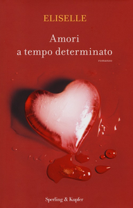 Libro Amori a tempo determinato Eliselle