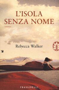 Foto Cover di L' isola senza nome, Libro di Rebecca Walker, edito da Frassinelli