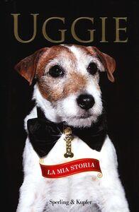 Libro Uggie. La mia storia Wendy Holden