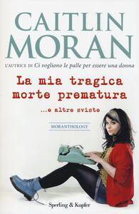 Libro La mia tragica morte prematura... e altre sviste Caitlin Moran