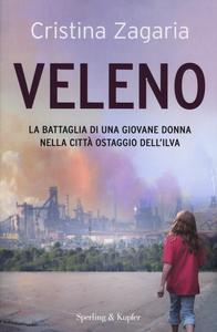 Libro Veleno. La battaglia di una giovane donna nella città ostaggio dell'Ilva Cristina Zagaria
