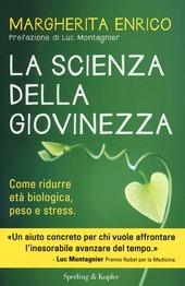 La scienza della giovinezza. Come ridurre età biologica, peso e stress
