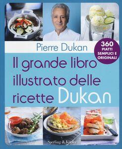 Foto Cover di Il grande libro illustrato delle ricette Dukan, Libro di Pierre Dukan, edito da Sperling & Kupfer