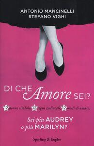 Libro Di che amore sei? 12 donne simbolo, 12 segni zodiacali, 12 modi di amare Antonio Mancinelli , Stefano Vighi