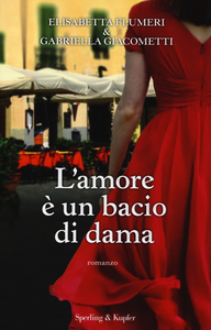 Libro L' amore è un bacio di dama Elisabetta Flumeri , Gabriella Giacometti
