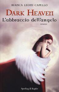 Libro L' abbraccio dell'angelo. Dark heaven Bianca Leoni Capello