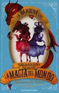 Libro La bambina che perse la sua ombra per salvare la magia del mondo Catherynne M. Valente