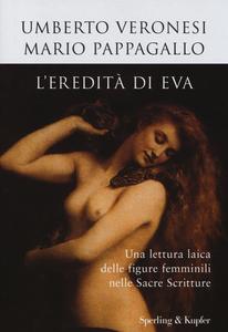 Libro L' eredità di Eva. Una lettura laica delle figure femminili nelle sacre scritture Umberto Veronesi , Mario Pappagallo