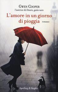 Foto Cover di L' amore in un giorno di pioggia, Libro di Gwen Cooper, edito da Sperling & Kupfer
