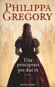 Libro Una principessa per due re Philippa Gregory