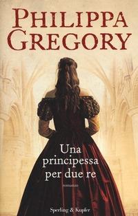Una Una principessa per due re - Gregory Philippa - wuz.it