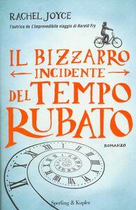 Foto Cover di Il bizzarro incidente del tempo rubato, Libro di Rachel Joyce, edito da Sperling & Kupfer