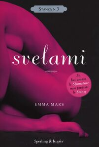 Foto Cover di Svelami. Stanza n. 3. La trilogia delle stanze, Libro di Emma Mars, edito da Sperling & Kupfer