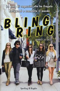 Libro Bling ring. La gang di ragazzini che ha fregato Hollywood e sconvolto il mondo Nancy J. Sales