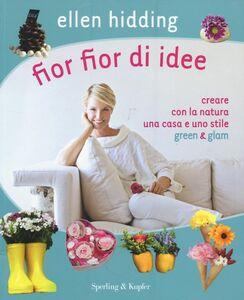 Foto Cover di Fior fior di idee. Creare con la natura una casa e uno stile green & glam, Libro di Ellen Hidding, edito da Sperling & Kupfer