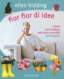 Fior fior di idee. Creare con la natura una casa e uno stile green & glam.pdf