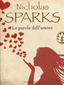 Foto Cover di Le parole dell'amore, Libro di Nicholas Sparks, edito da Frassinelli