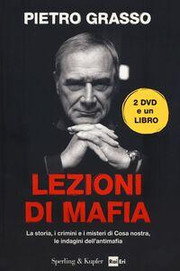 Libro Lezioni di mafia. La storia, i crimini e i misteri di Cosa nostra, le indagini dell'antimafia. Con 2 DVD Pietro Grasso