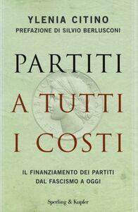 Libro Partiti a tutti i costi. Il finanziamento dei partiti dal fascismo a oggi Ylenia Citino