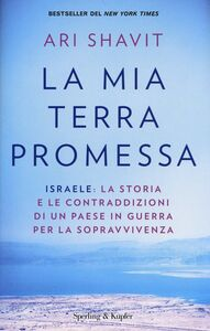 Libro La mia terra promessa. Israele: la storia e le contraddizioni di un Paese in guerra per la sopravvivenza Ari Shavit