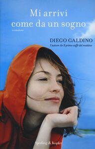 Foto Cover di Mi arrivi come da un sogno, Libro di Diego Galdino, edito da Sperling & Kupfer