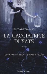 Foto Cover di La cacciatrice di fate, Libro di Elizabeth May, edito da Sperling & Kupfer