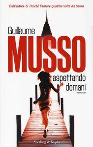 Foto Cover di Aspettando domani, Libro di Guillaume Musso, edito da Sperling & Kupfer