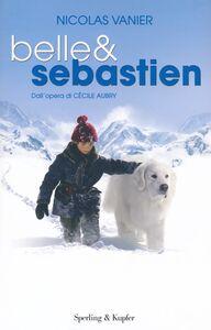 Foto Cover di Belle & Sebastien, Libro di Nicolas Vanier,Virginie Jouannet, edito da Sperling & Kupfer