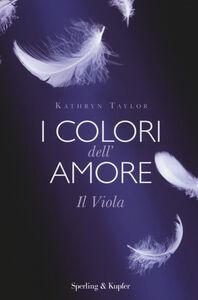 Foto Cover di Il viola. I colori dell'amore, Libro di Kathryn Taylor, edito da Sperling & Kupfer
