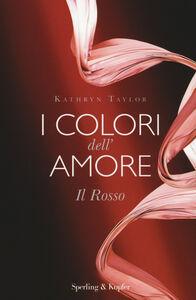 Foto Cover di Il rosso. I colori dell'amore, Libro di Kathryn Taylor, edito da Sperling & Kupfer