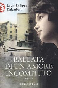Foto Cover di Ballata di un amore incompiuto, Libro di Louis-Philippe Dalembert, edito da Frassinelli