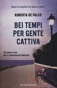 Libro Bei tempi per gente cattiva. Un nuovo caso per il commissario Benussi Roberta De Falco