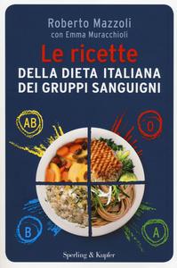 Libro Le ricette della dieta italiana dei gruppi sanguigni Roberto Mazzoli , Emma Muracchioli