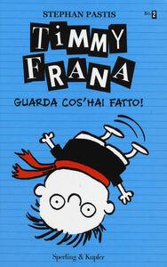 Libro Timmy Frana. Guarda cos'hai fatto!. Vol. 2 Stephan Pastis
