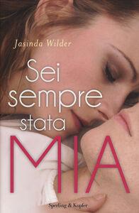 Libro Sei sempre stata mia Jasinda Wilder