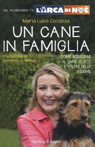 Libro Un cane in famiglia. Come scegliere il cane giusto e vivere felici insieme. L'arca di Noè M. Luisa Cocozza